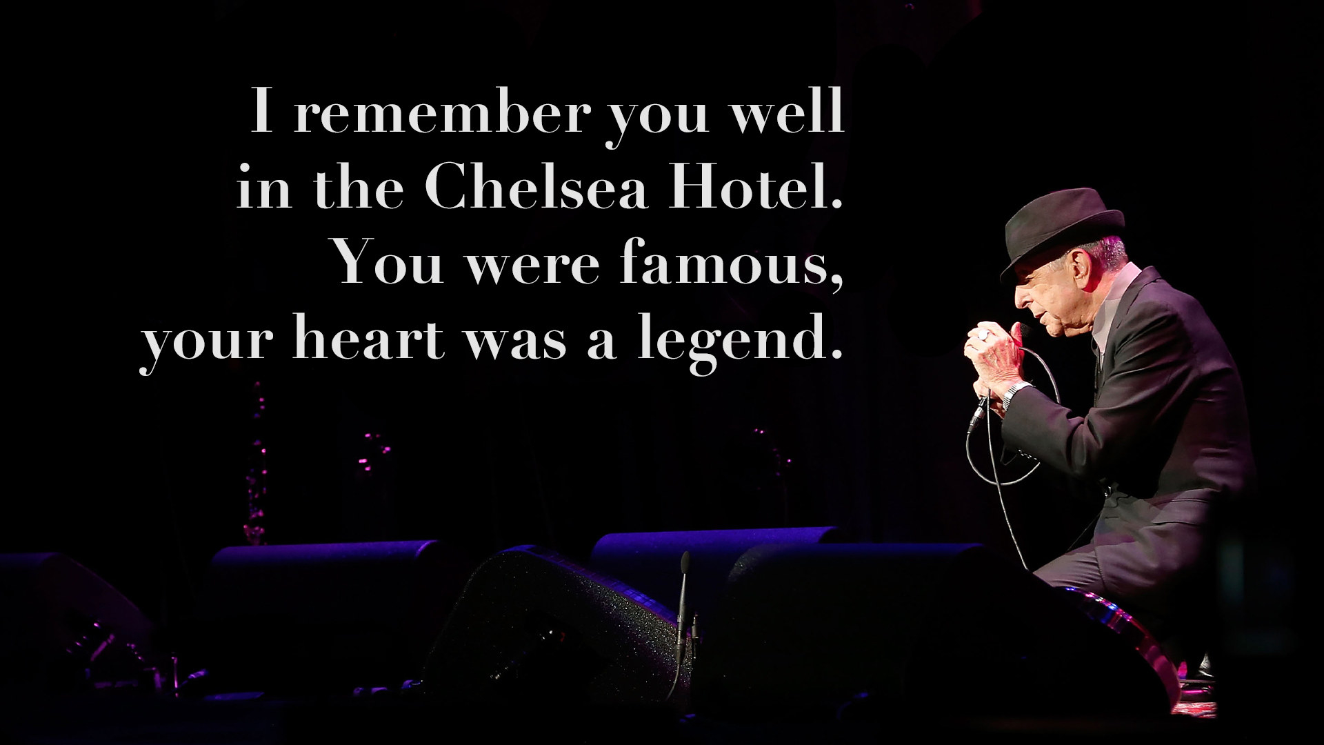 Leonard Cohen on stage with the lyrics I remember you well in the Chelsea Hotel you were famous you heart was a legend on top