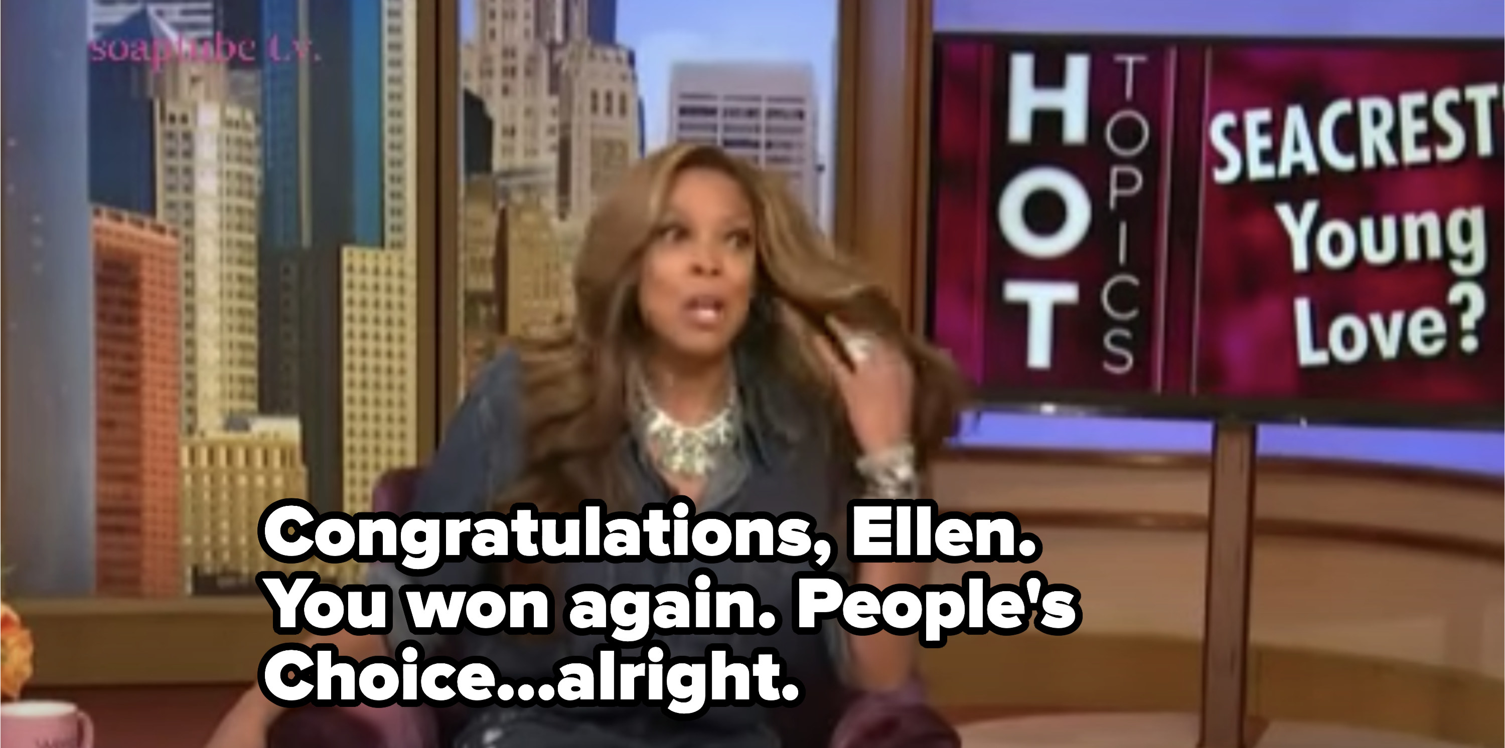 """Wendy Williams saying """"You won again. People's Choice...alright"""" about Ellen"""