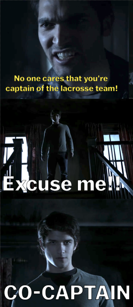 "Derek saying to Jackson ""No one cares that you're captain of the lacrosse team"" and Scott cutting in to say ""Excuse me! Co-captain"""