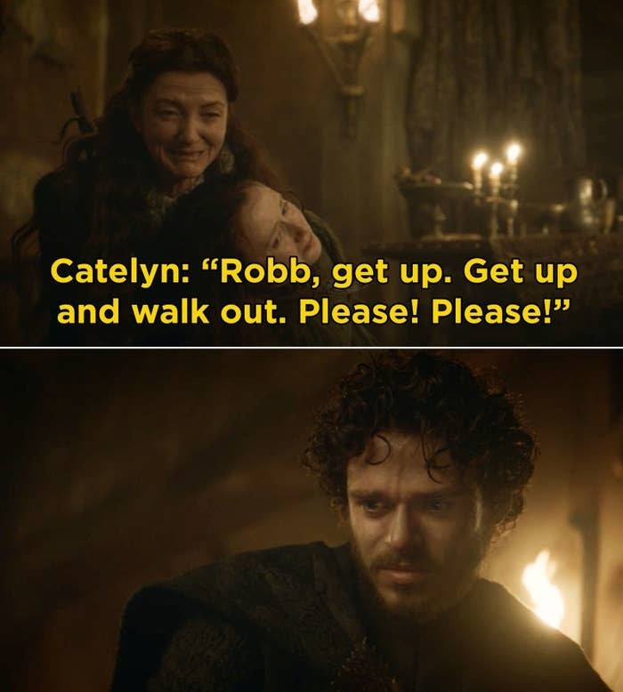 """Catelyn saying, """"Robb, get up. Get up and walk out. Please! Please!"""""""