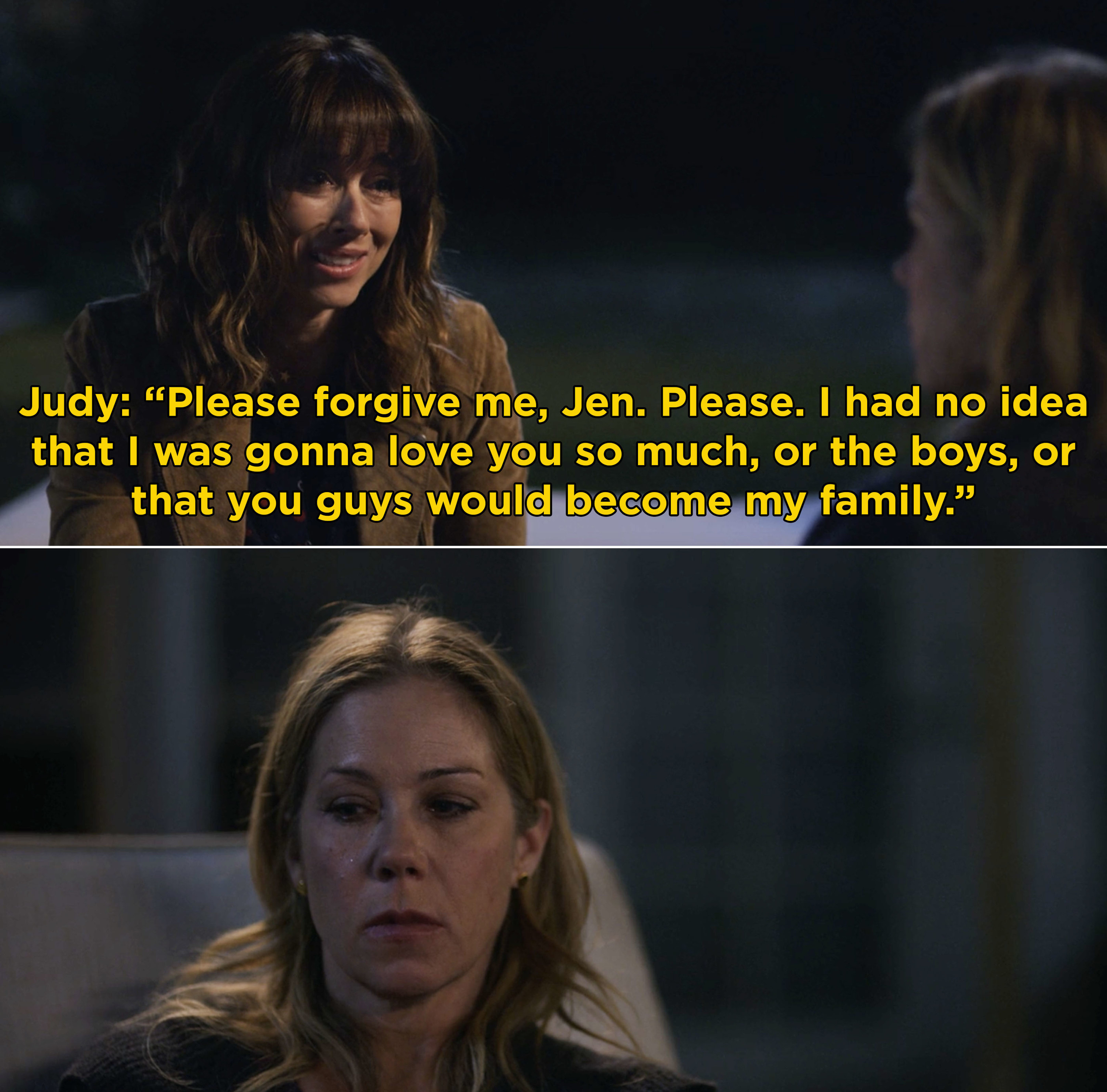 """Judy telling Jen, """"Please forgive me, Jen. I had no idea that I was gonna love you so much, or the boys, or that you guys would become my family"""""""