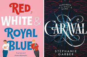 The book covers of Caraval by Stephanie Garber and Red, White & Royal Blue by Casey McQuiston