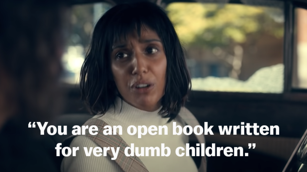 """You are an open book written for very dumb children"""