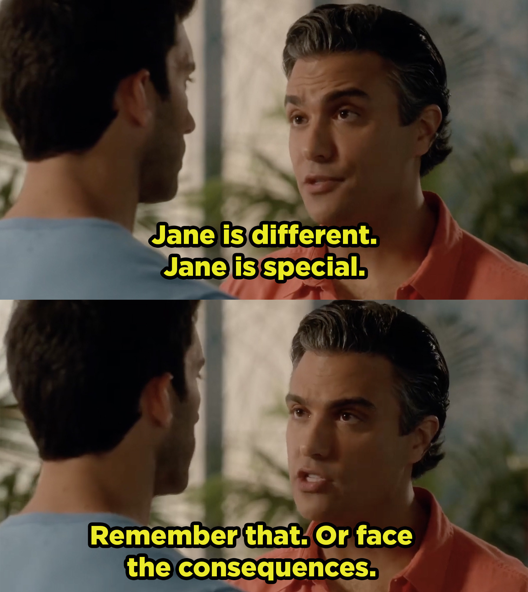 Rogelio telling Rafael that Jane is a special girl and he should treat her right.