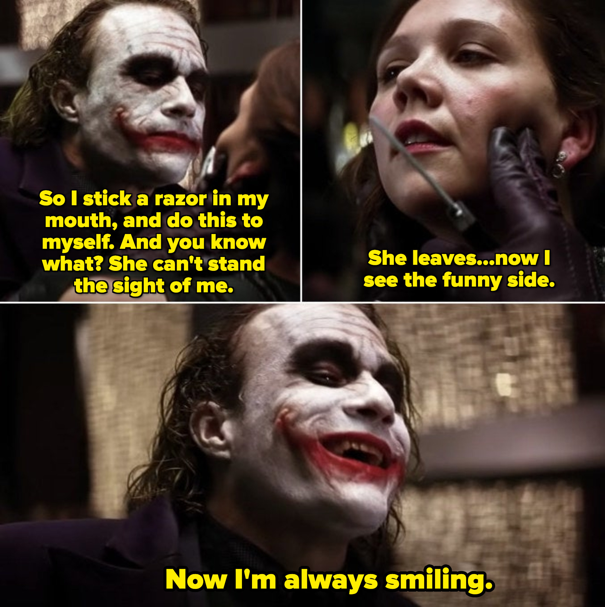 "The Joker has a knife to Rachel's mouth after crashing the fancy event, looking for Harvey Dent. He tells her about his wife leaving him, and the story behind his infamous scars: ""She leaves...now I see the funny side. Now I'm always smiling"""