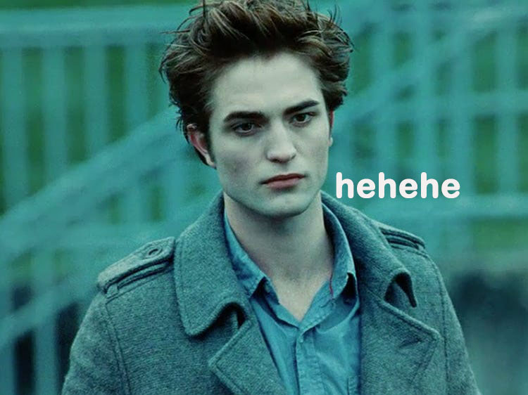 "Edward from ""Twilight"" going ""hehehe"""