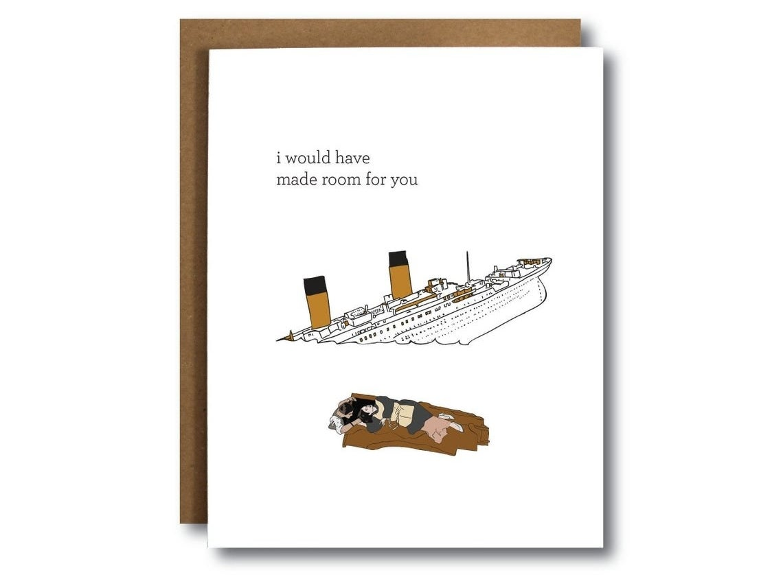 """A greeting card with an illustration of a sinking Titanic ship and Rose and Jack floating near by — one on a piece of wood, the other in the water —that reads, """"I would have made room for you."""""""