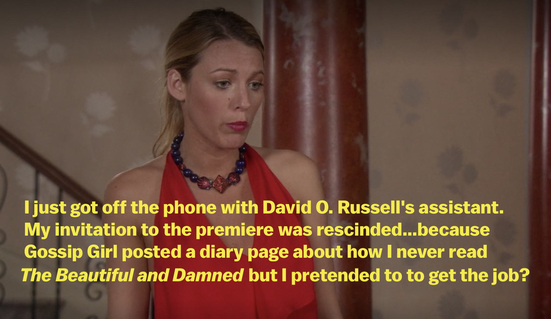 Serena saying her invitation to a premiere was cancelled because Gossip Girl posted a diary entry where Blair said she was a liar