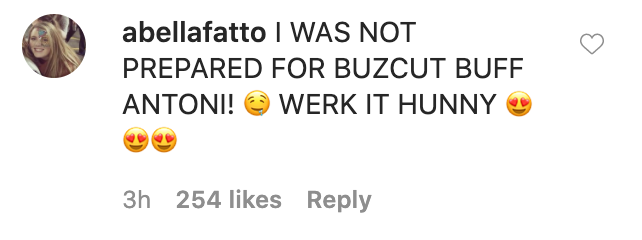 """A comment that says """"I was not prepared to Buzzcut buff Antoni work it hunny"""""""