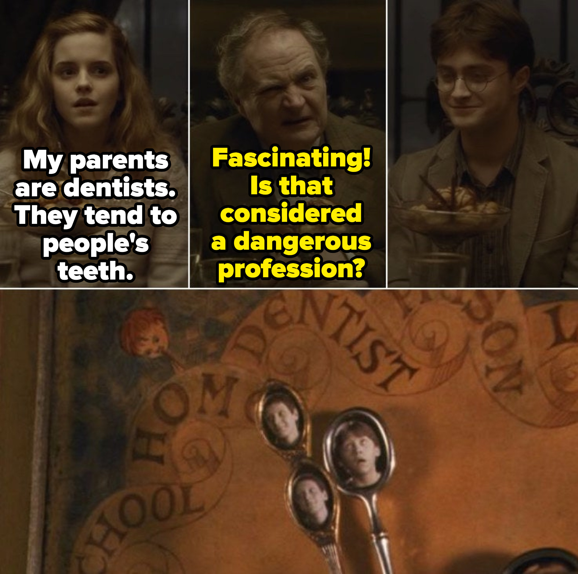 Professor Slughorn genuinely confused and fascinated by Hermione's parents jobs in dentistry; The Weasley Clock showing Fred, George, and Ron's whereabouts.