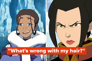 """Katara and Azula and the quote """"What's wrong with my hair?"""""""