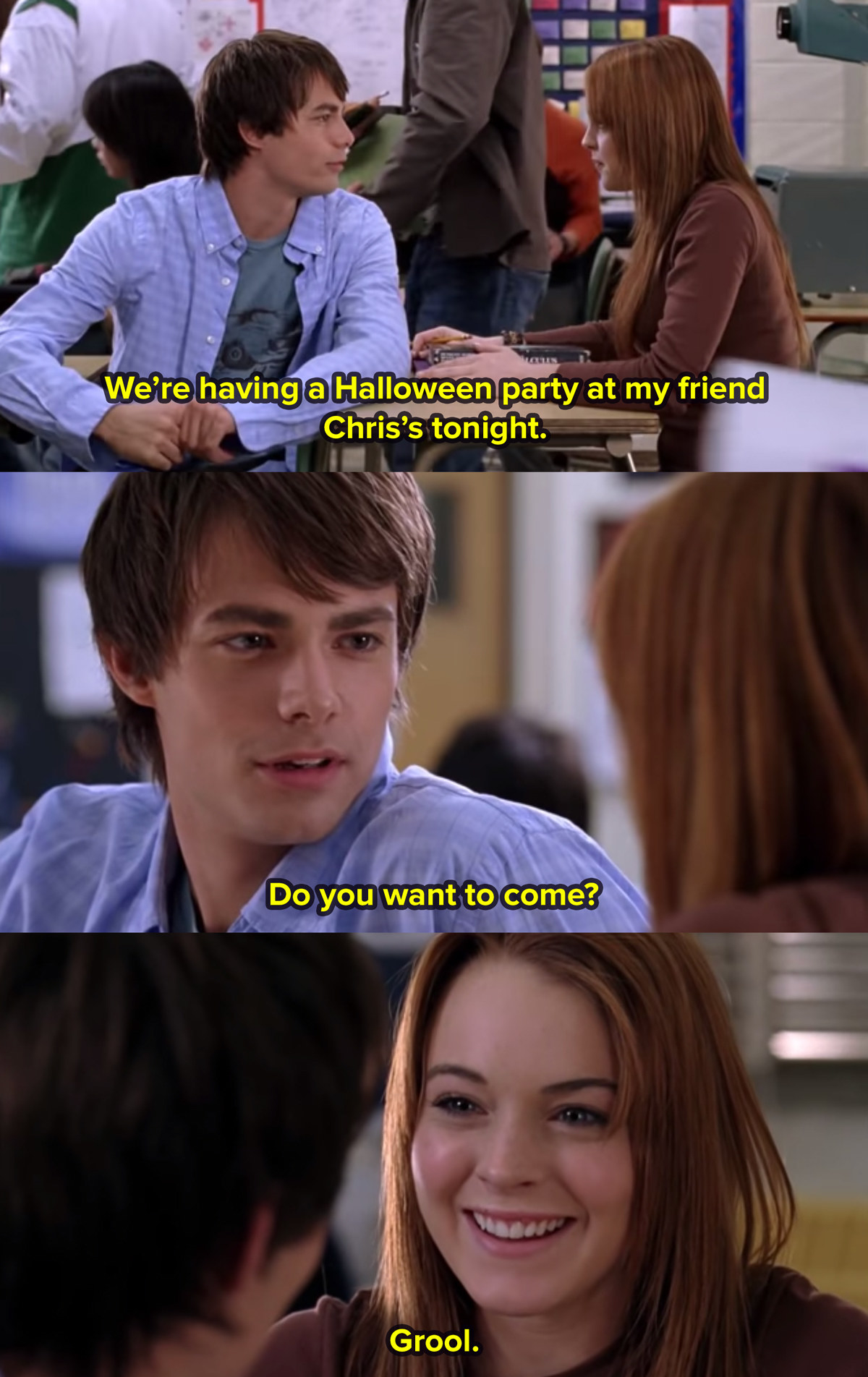 A stacked image showing Aaron Samuels turning around in class to talk to Cady Herron in Mean Girls. He says we're having a Halloween party at my friend Chris's tonight do you want to come, and replies grool