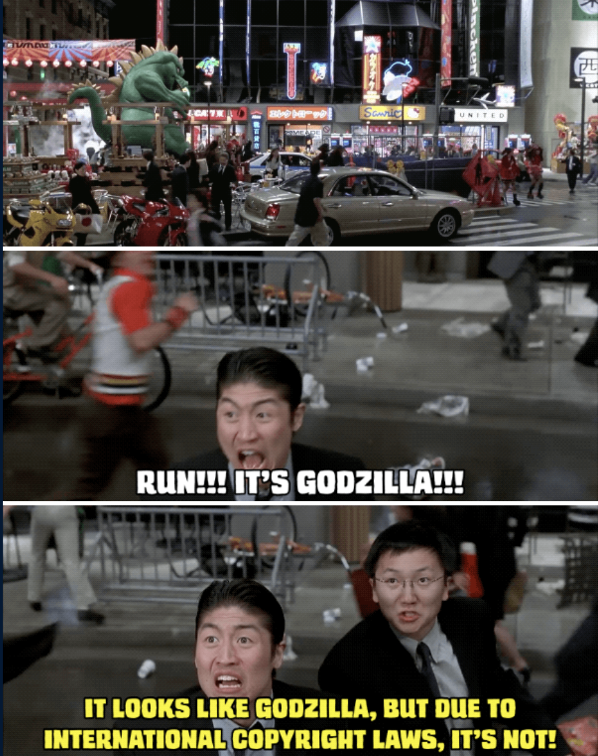 "a man saying ""Run! It's Godzilla!"" and another man replying ""It looks like Godzilla, but due to international copyright laws, it's not!"""