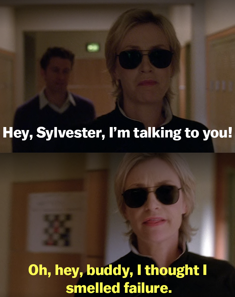 """Will says, """"Hey, Sylvester, I'm talking to you"""" and Sue replies, """"Oh, hey, buddy. I thought I smelled failure"""""""