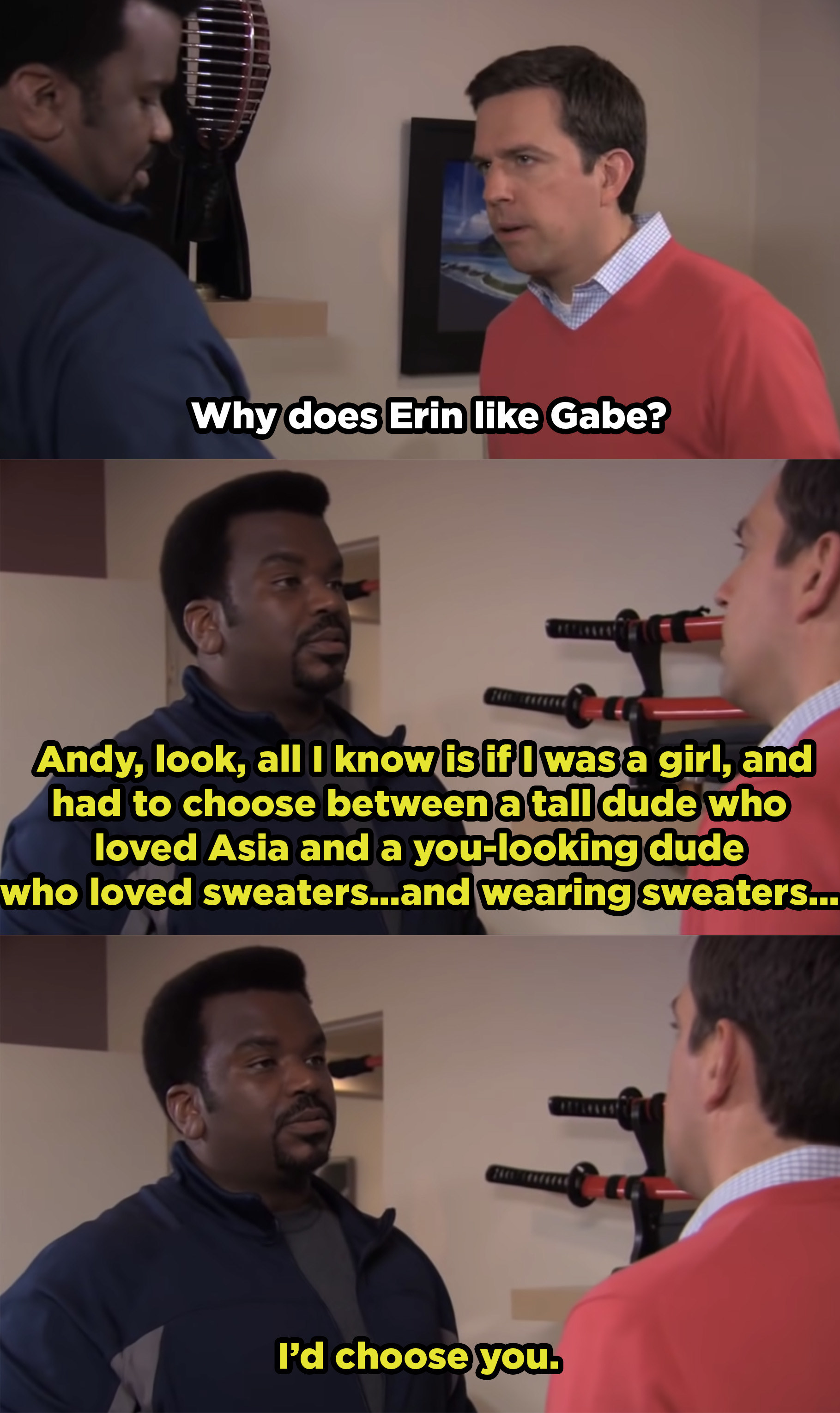 Darryl tells Andy that if he were a girl, he'd choose Andy over Gabe.