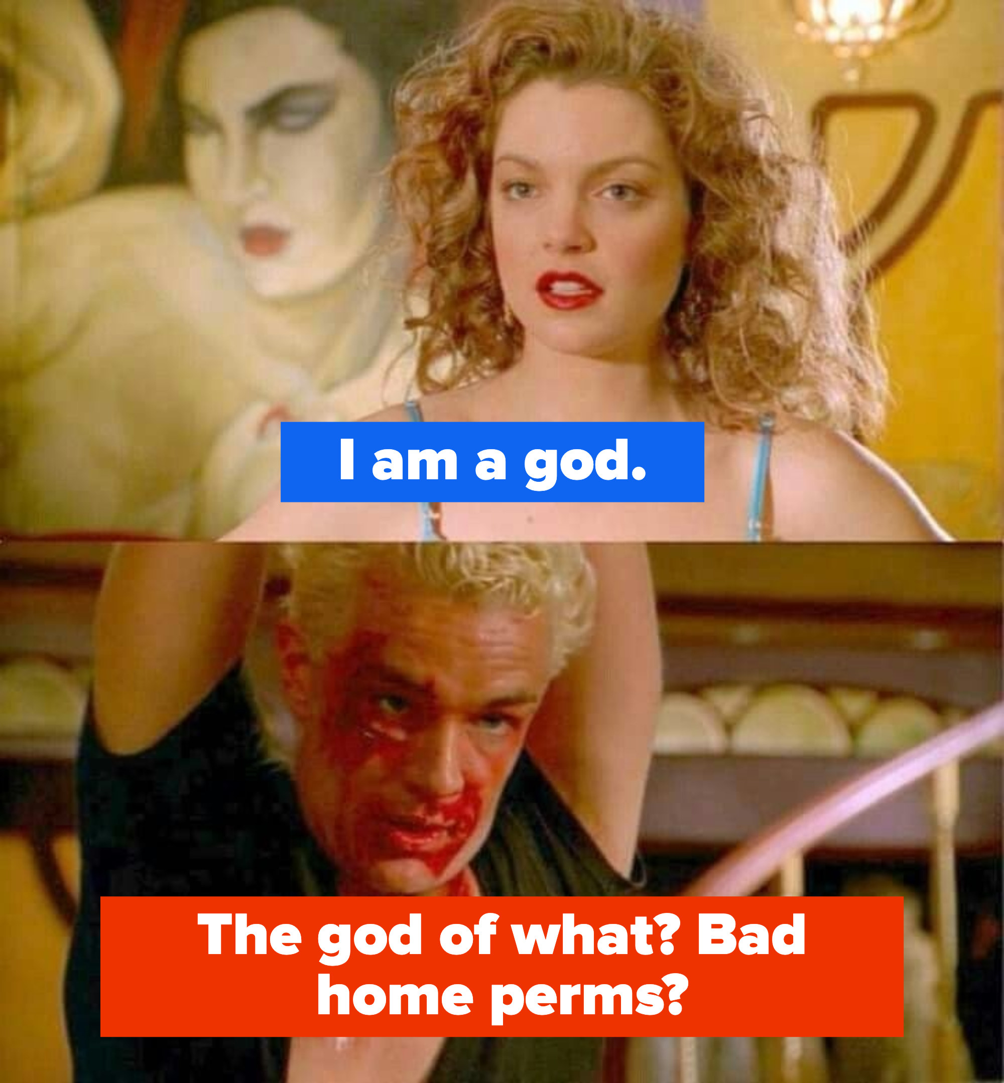 """Glory says, """"I am a god"""" and Spike replies, """"The god of what? Bad home perms?"""""""