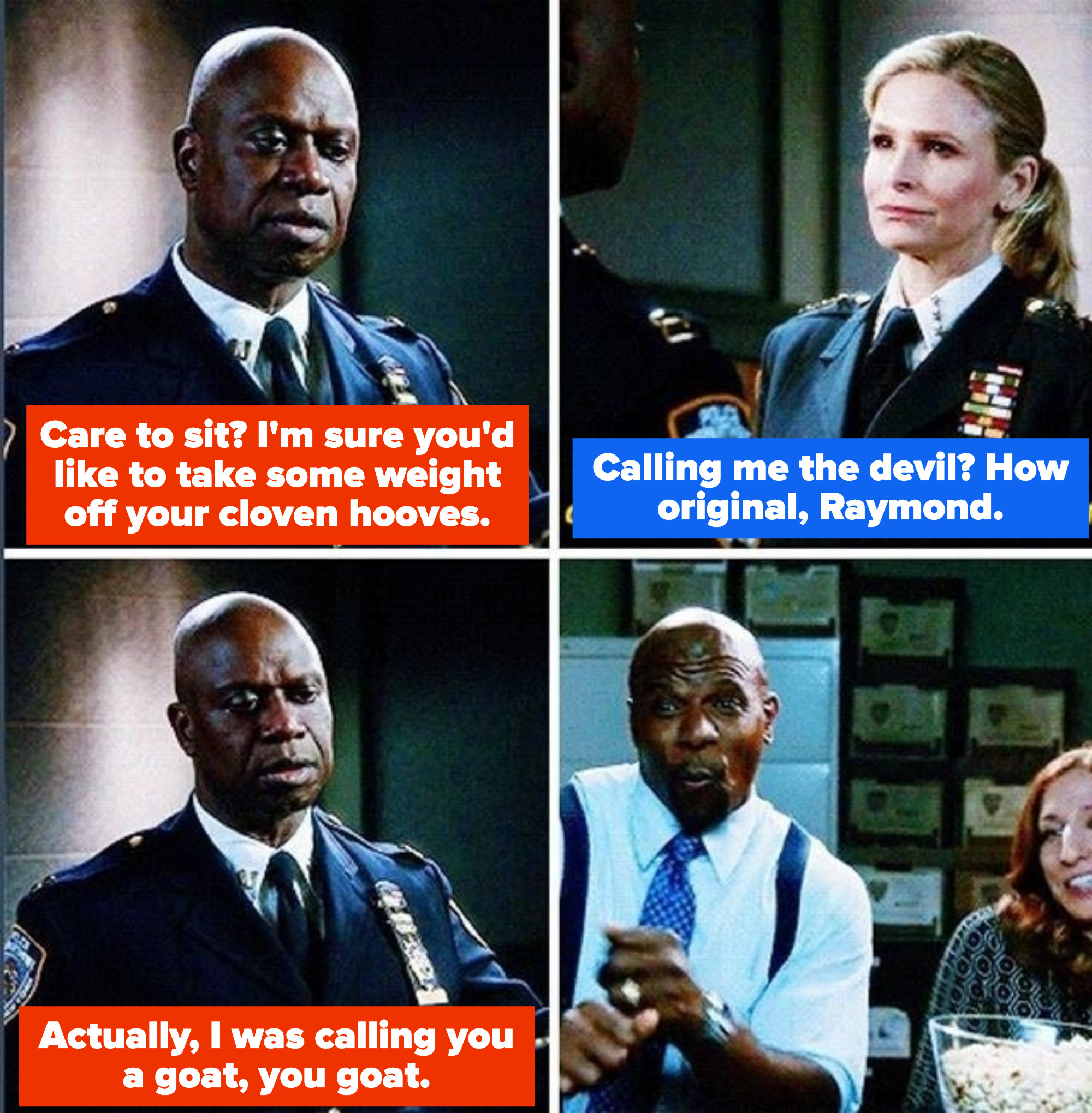 """Holt offers Wuntch a seat to """"take some weight off [her] cloven hooves"""" and Wuntch responds, """"Calling me the devil? How original, Raymond."""" And Holt says, """"Actually, I was calling you a goat, you goat"""""""
