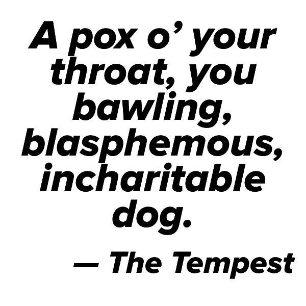"Quote: ""A pox o' your throat, you bawling, blasphemous, incharitable dog"" — The Tempest"