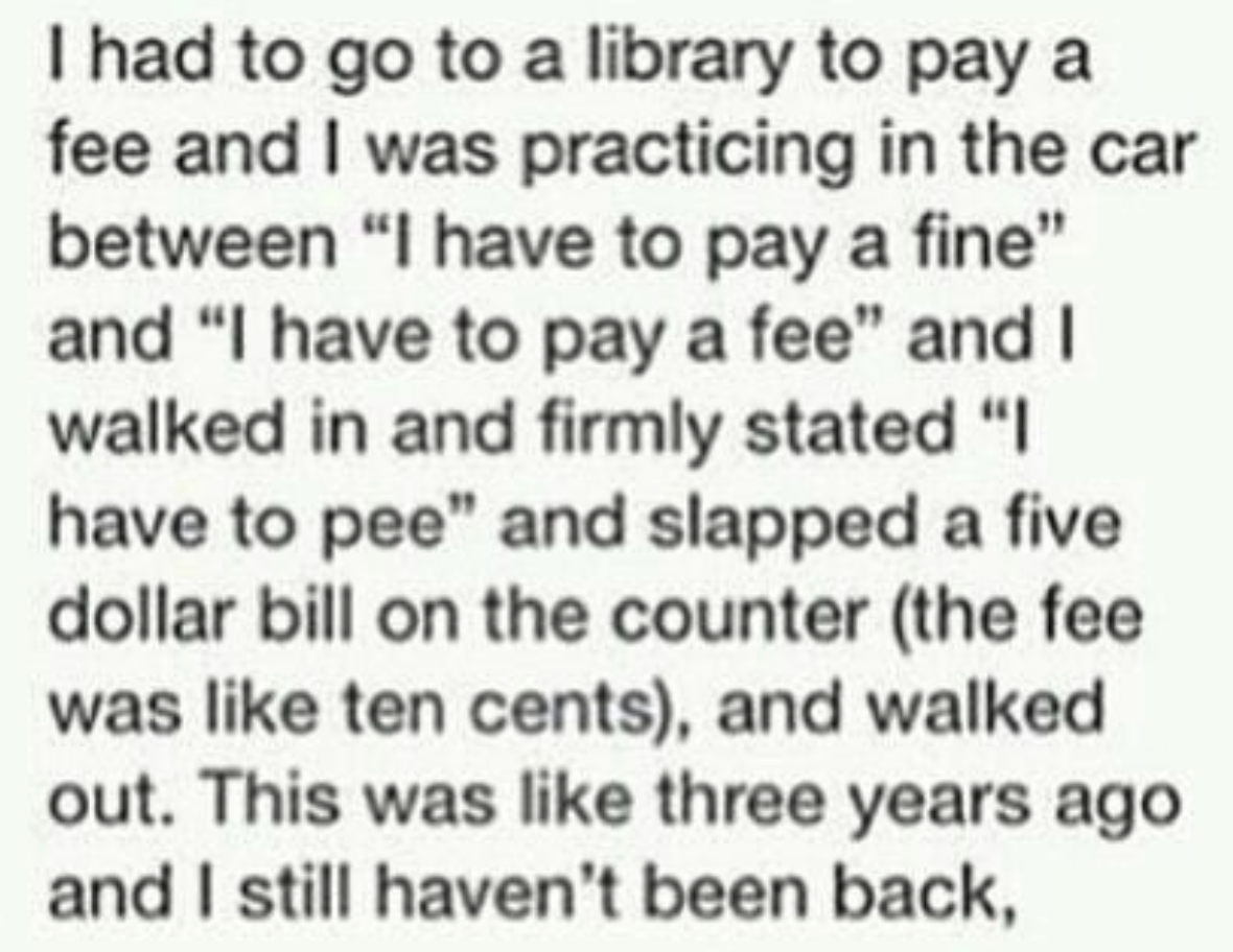 text reading i had to go to the library to pay a fee and i was practicing in the car between i have to pay a fine and i have to pay a fee and i walked in and firmly state i have to pee