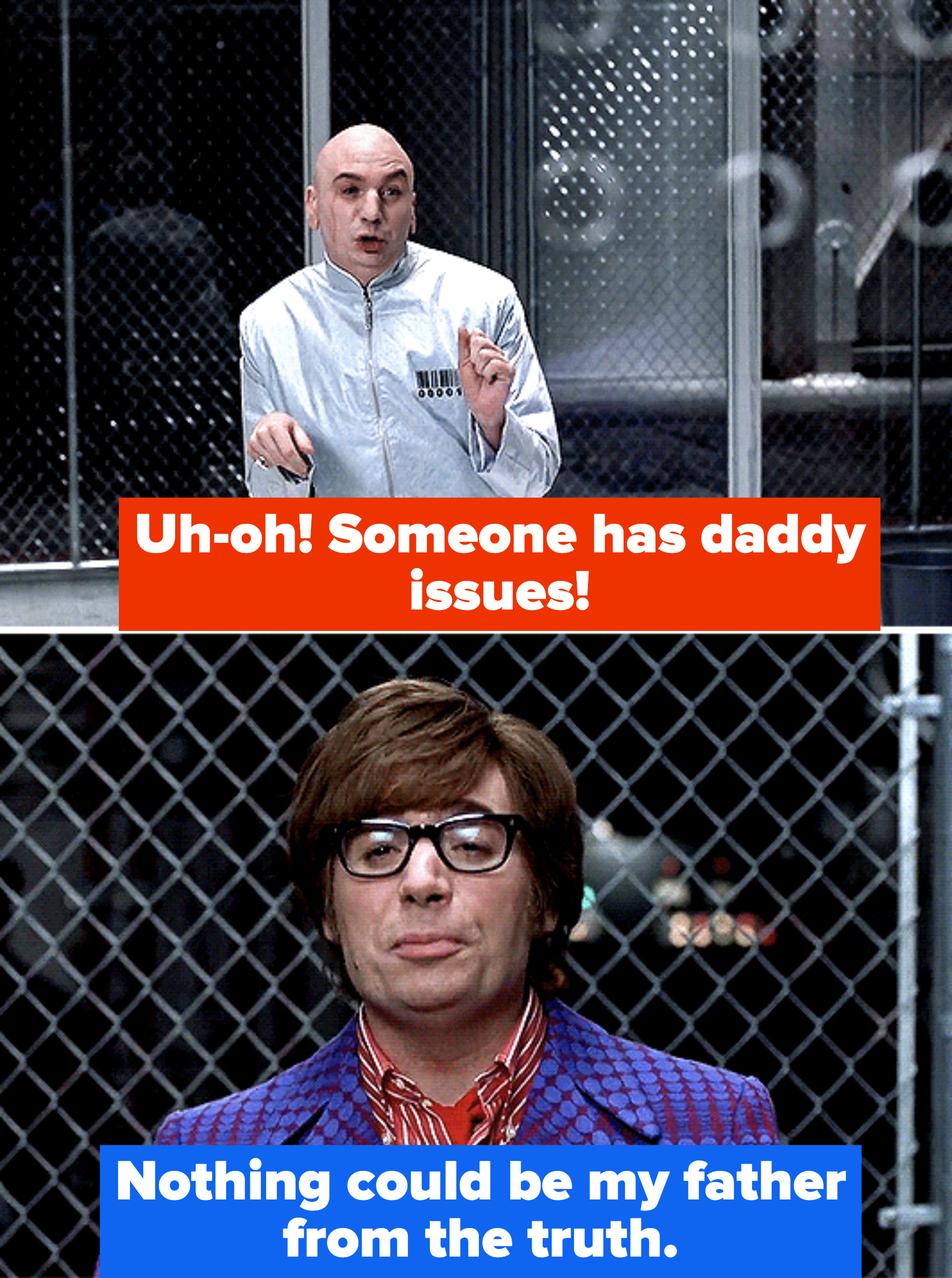 """Dr. Evil accuses Austin of having daddy issues and he replies, """"Nothing could be my father from the truth"""""""
