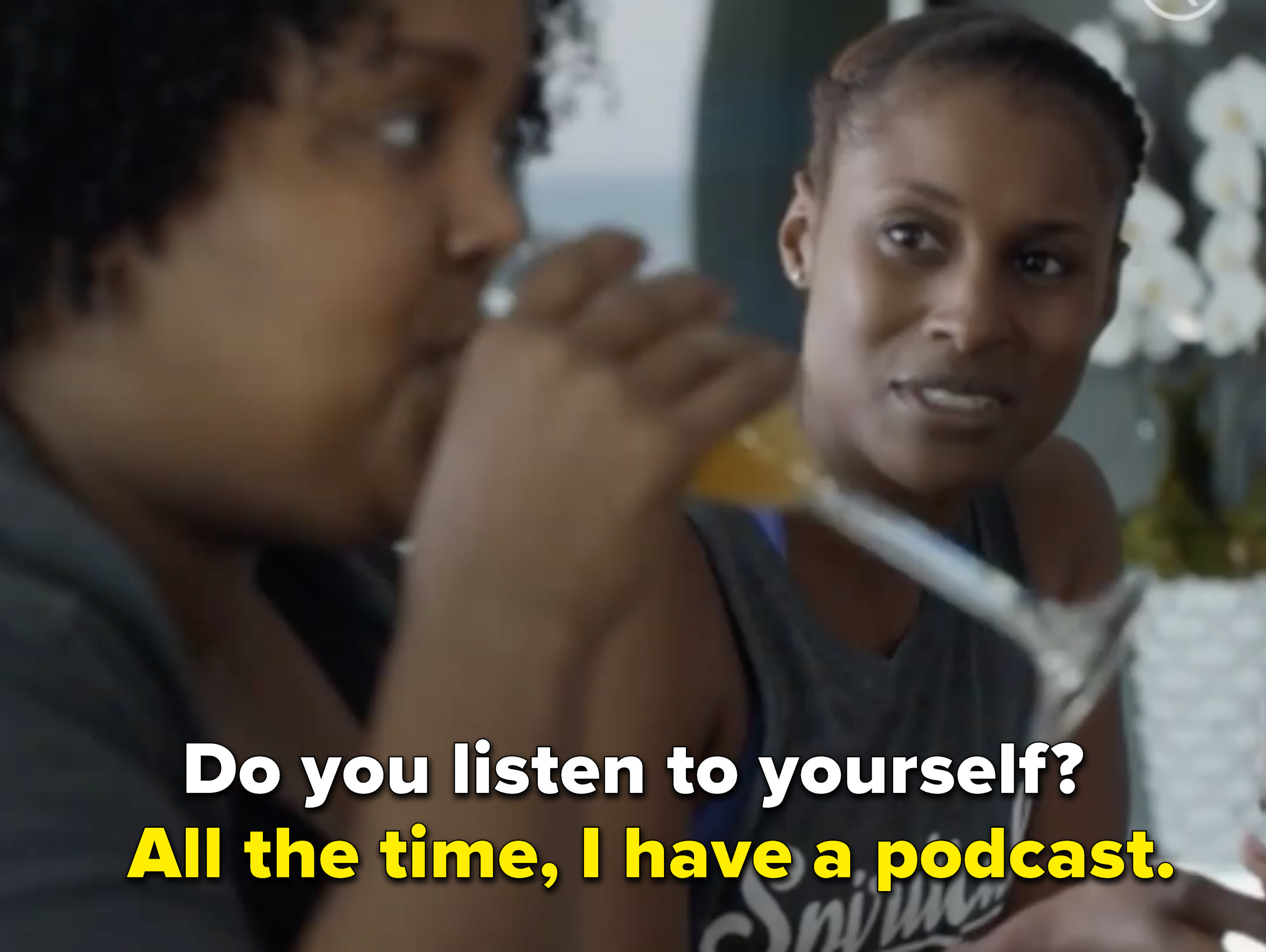 """""""All the time, I have a podcast"""""""