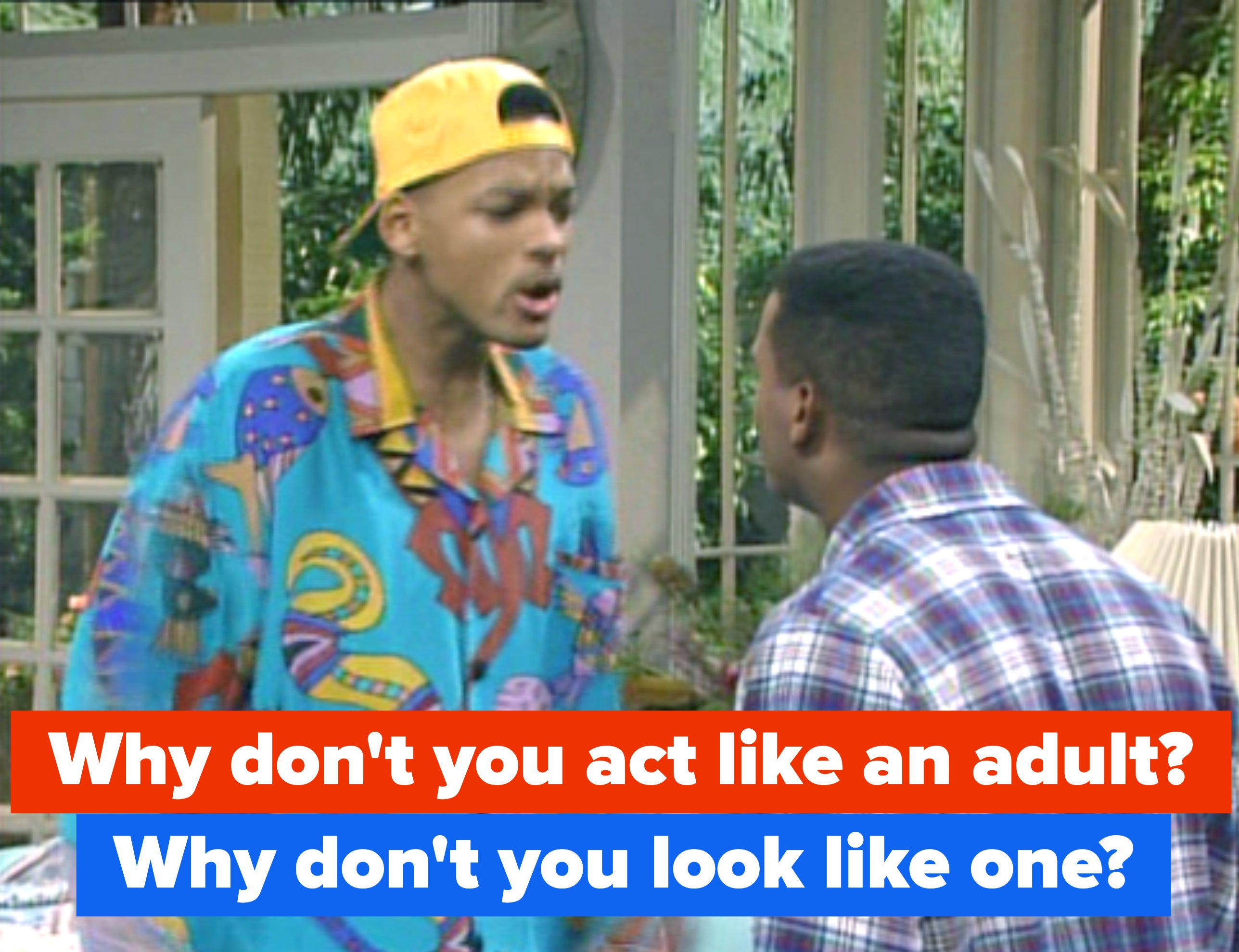 """Carlton asks why Will doesn't act like an adult and Will responds, """"Why don't you look like one?"""""""