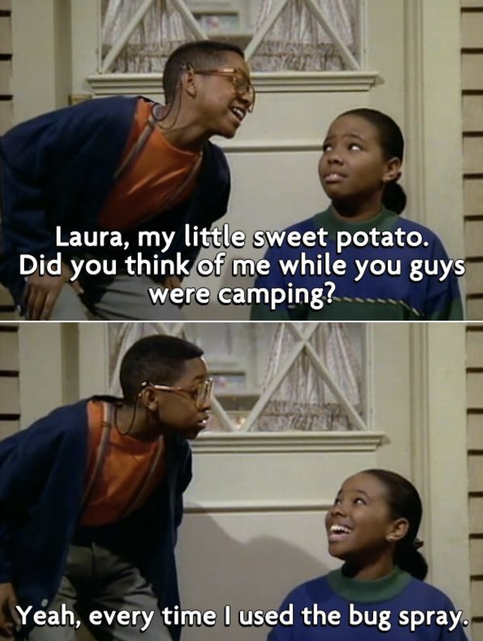 """Urkel asks if Laura thought of him while camping and Laura responds, """"Yeah, every time I used the bug spray"""""""