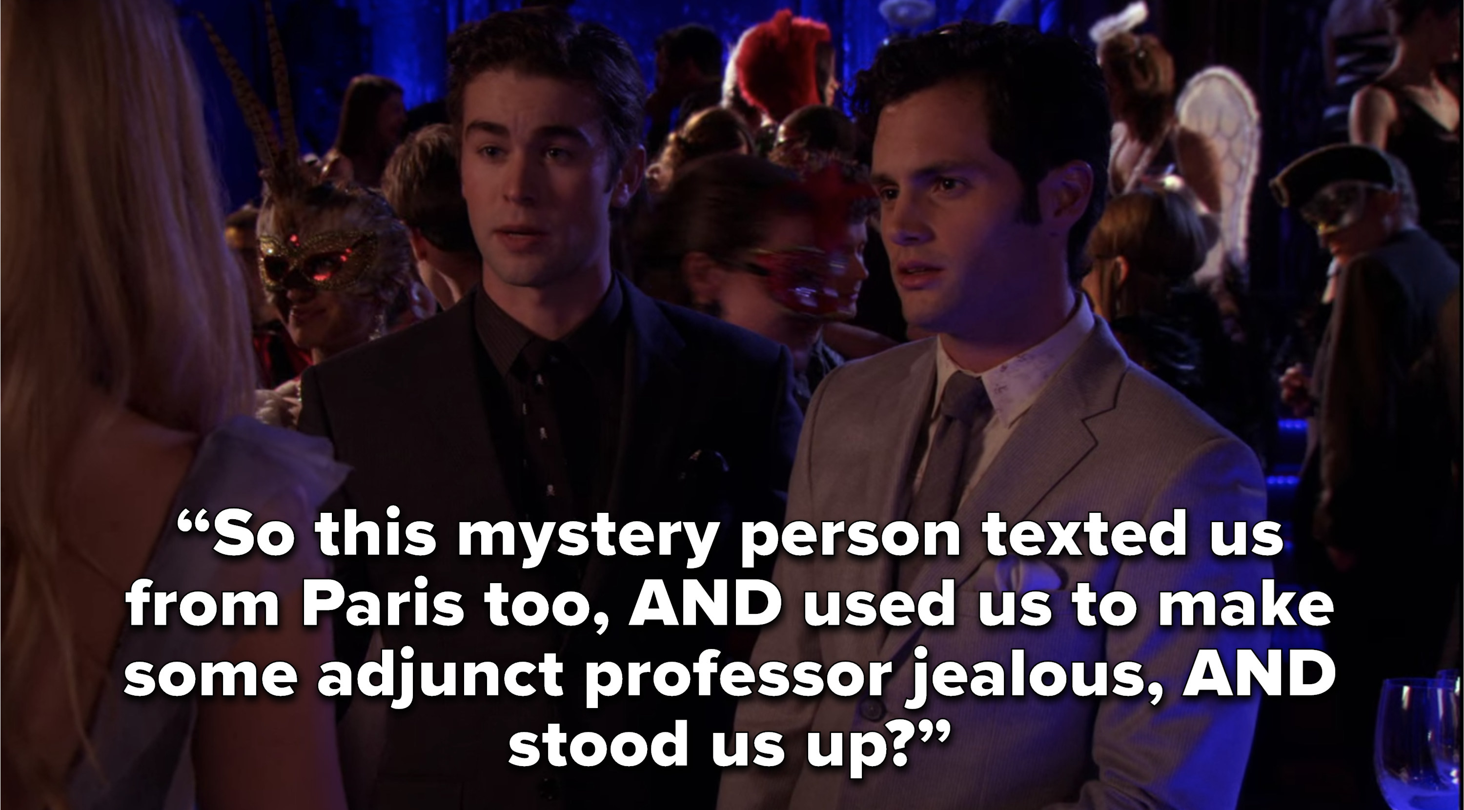 """So this mystery person texted us from Paris too, AND used us to make some adjunct professor jealous, AND stood us up?"""