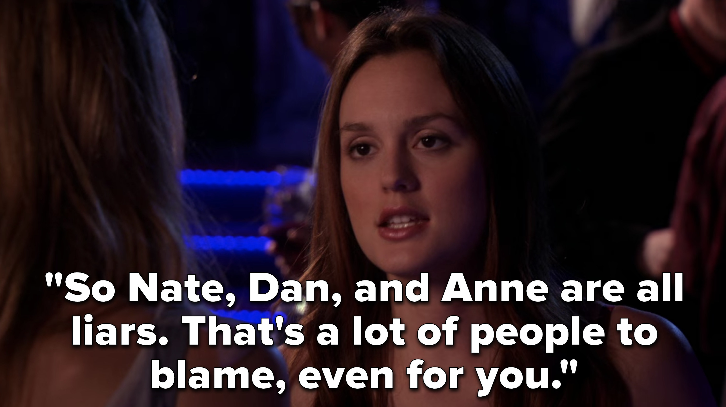 """So Nate, Dan, and Anne are all liars. That's a lot of people to blame, even for you"""