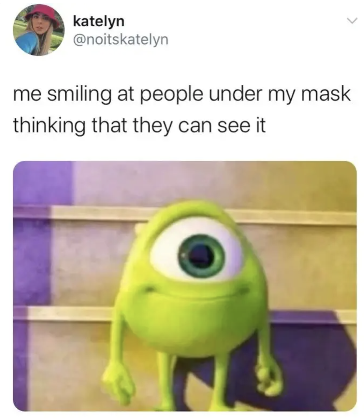 """Picture of a little green monster smiling with the caption """"me smiling at people under my mask thinking that they can see it"""""""