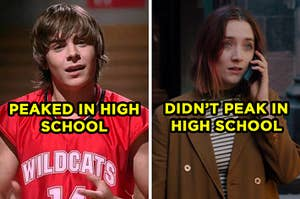 """On the left, Zac Efron sings Get'cha Head in the Game as Troy in High School Musical and """"peaked in high school"""" is typed on top, and on the right, Saoirse Ronan talks on the phone at the end of lady bird and """"didn't peak in high school"""" is typed on top"""