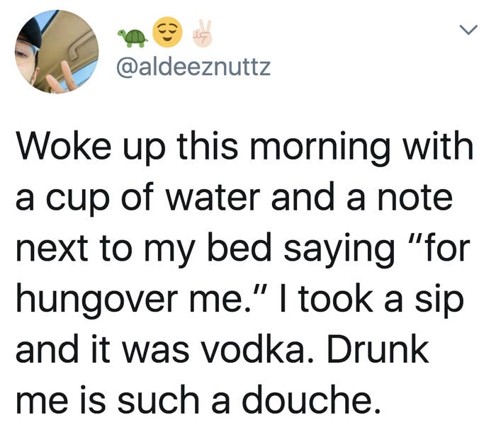 """Tweet reading, """"Woke up this morning with a cup of water and a note next to my bed saying 'for hungover me.' I took a sip and it was vodka. Drunk me is such a douche"""""""