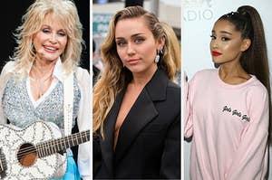 Dolly Parton, Miley Cyrus, and Ariana Grande.