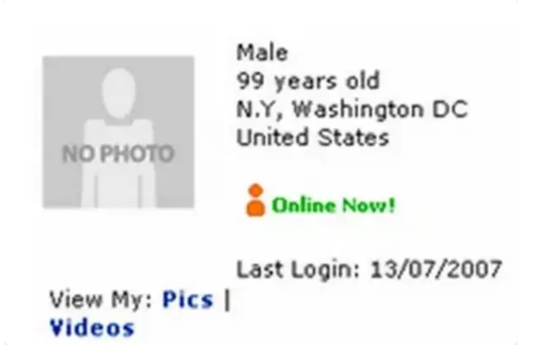 A Myspace profile that says: Male, 99 years old, NY, Washington DC, United States.