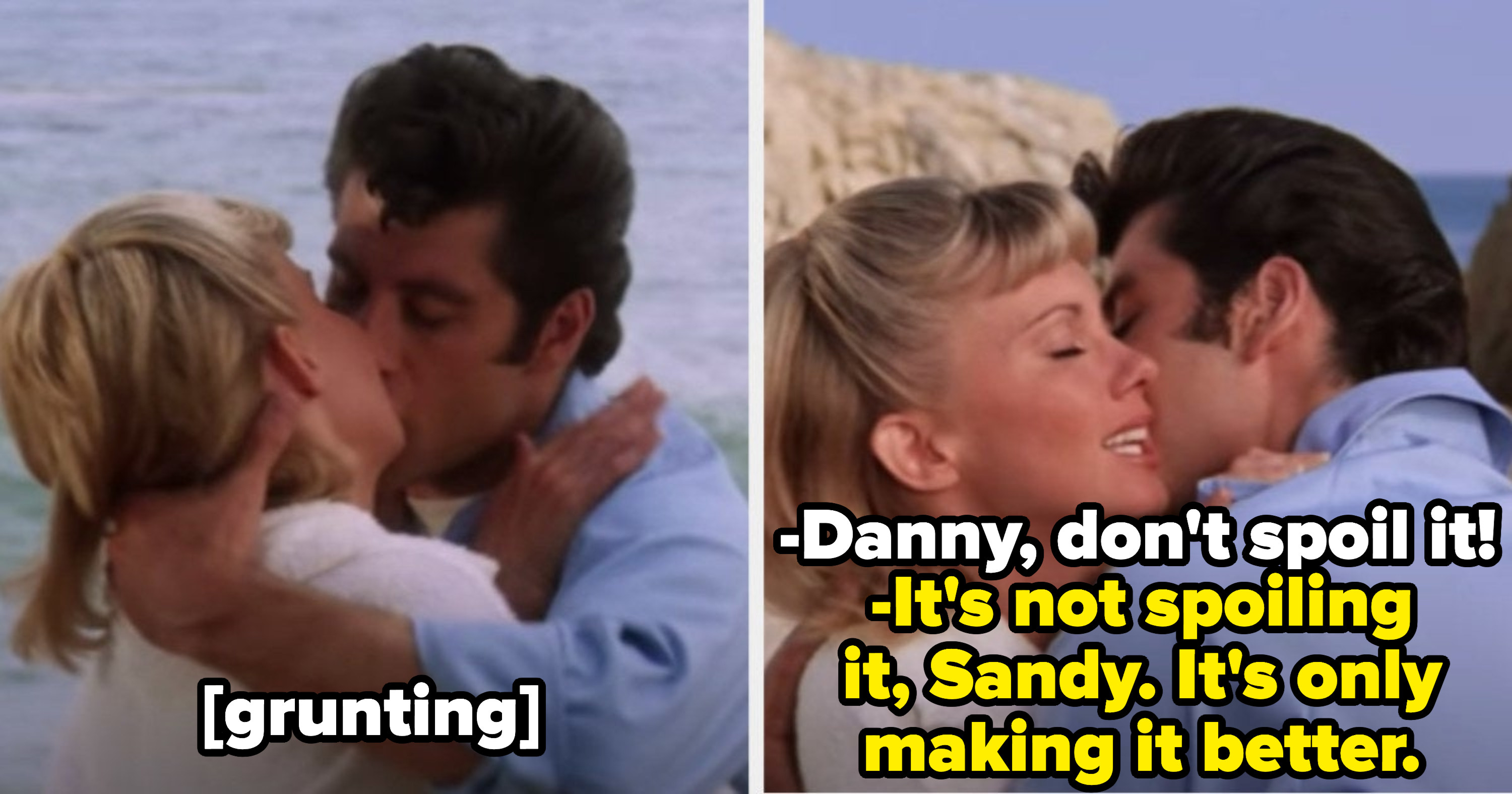 "Sandy: ""Danny, don't spoil it!"" Danny: ""It's not spoiling it, Sandy. It's only making it better"""