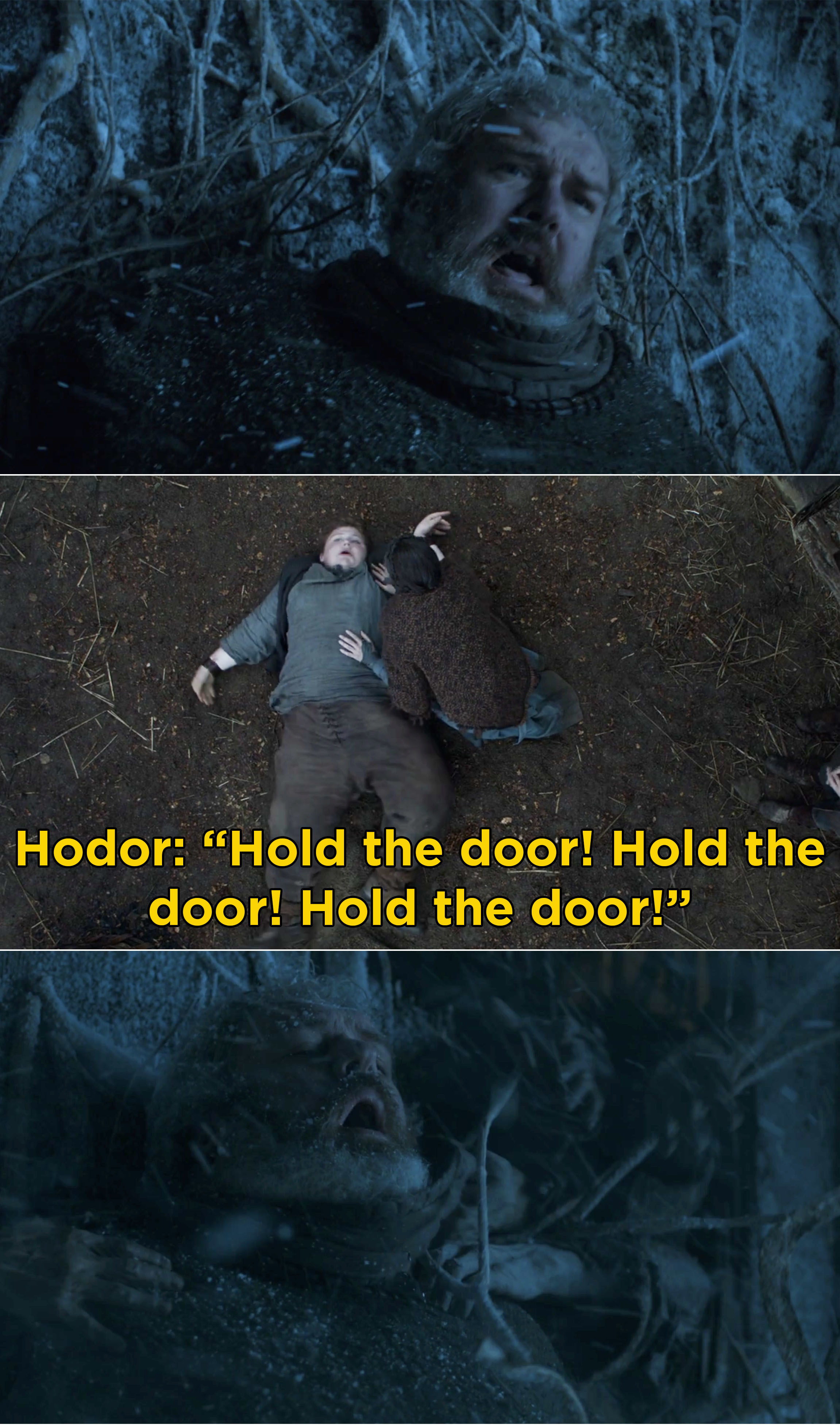 """Hodor trying to hold the door and when he's a young boy, Hodor having a seizure and screaming """"Hold the door! Hold the door! Hold the door!"""""""