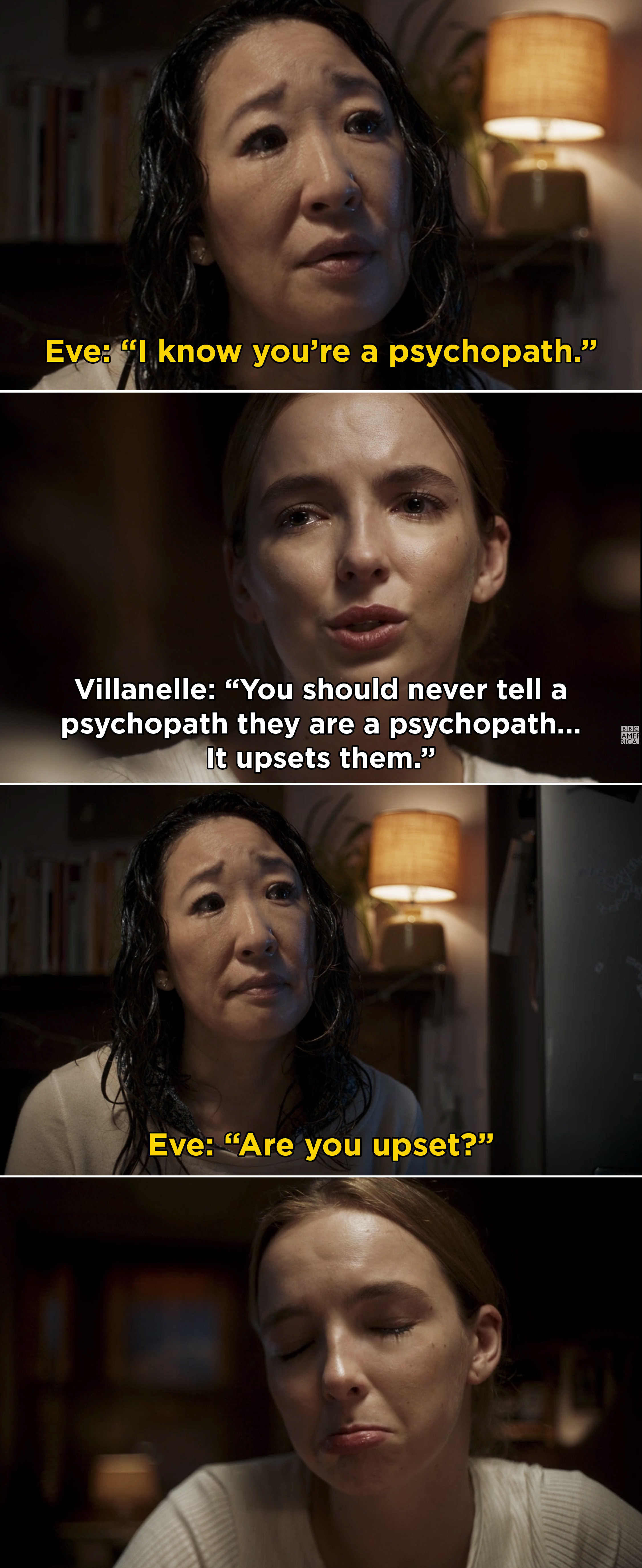 """Eve calling Villanelle a psychopath and Villanelle saying, """"You should never tell a psychopath they are a psychopath... It upsets them"""""""