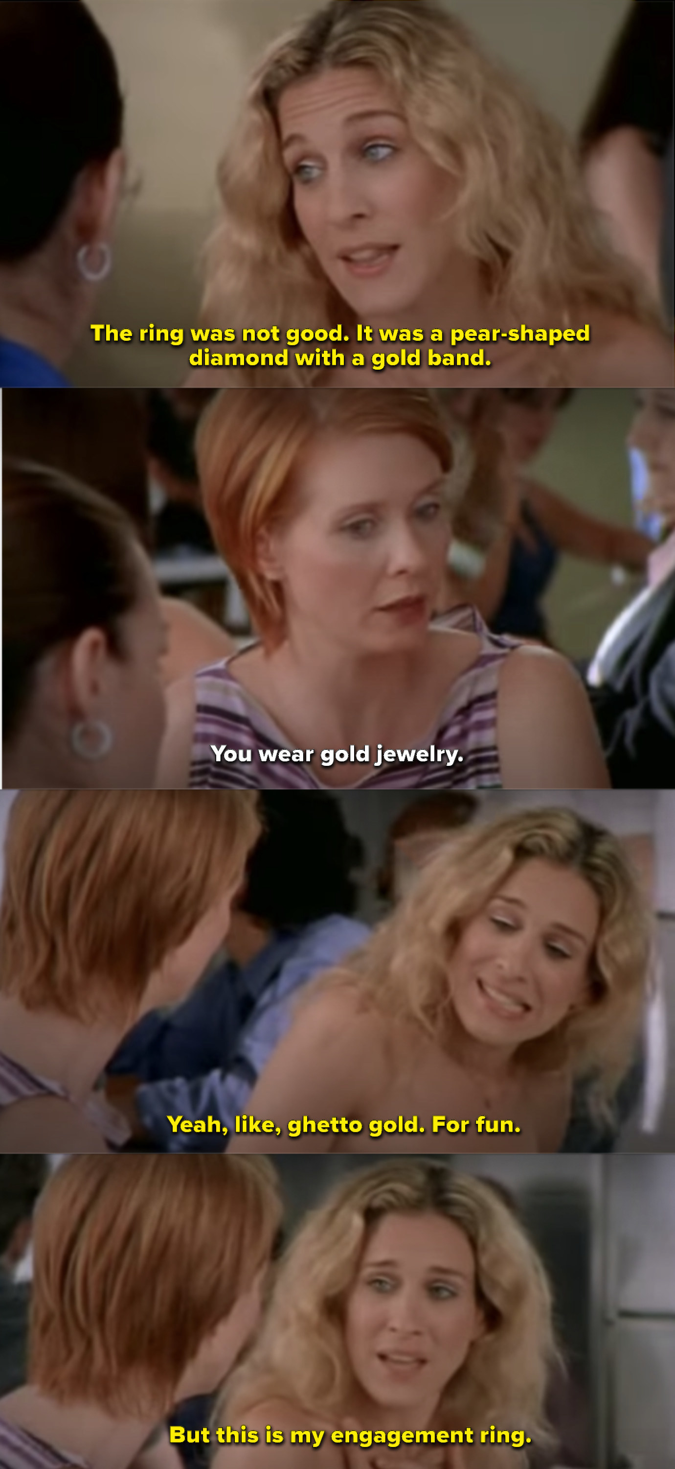 """Miranda: """"You were gold jewelry."""" Carrie: """"Yeah, like, ghetto gold. For fun. But this is my engagement ring"""""""