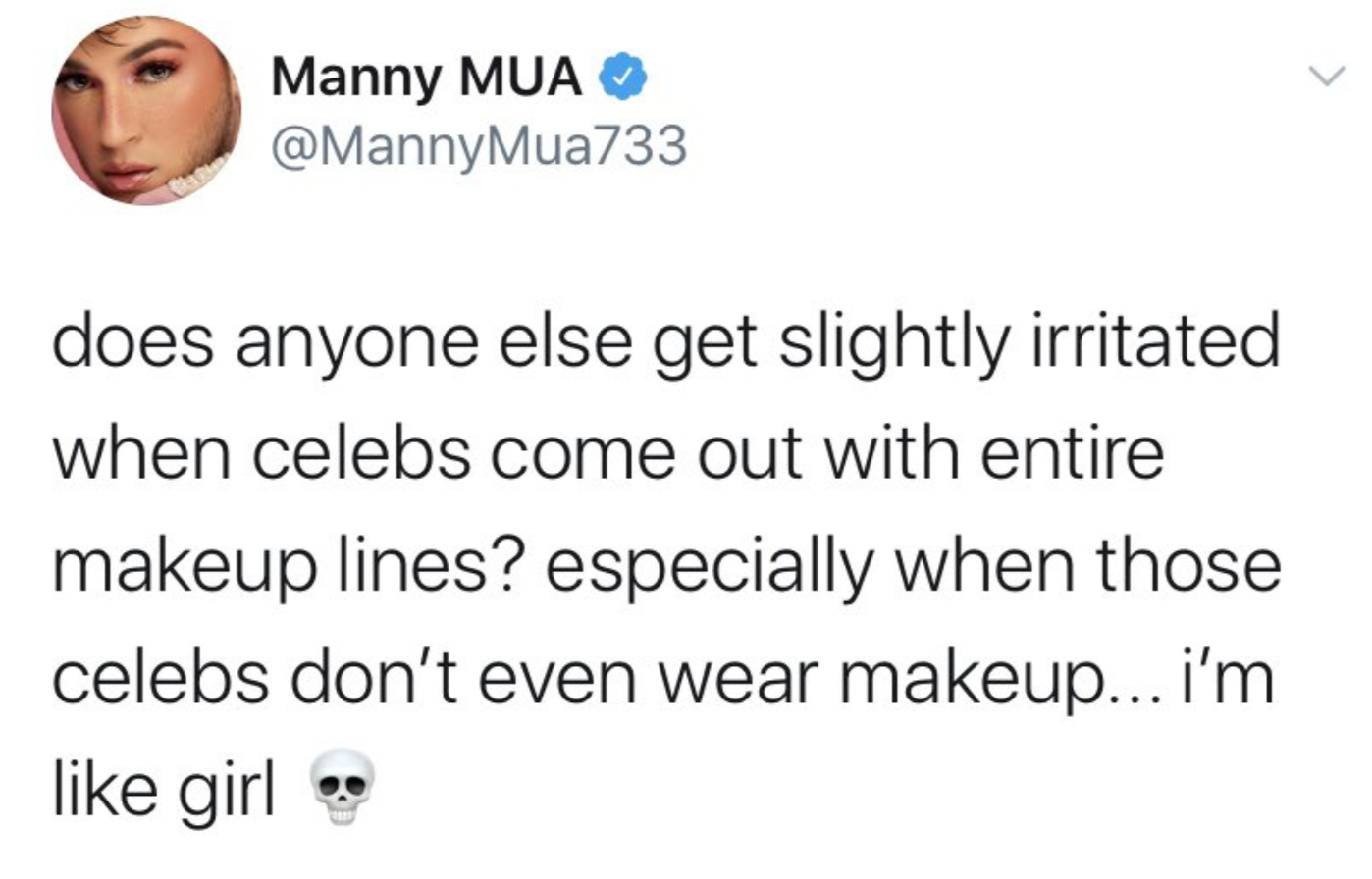 """He said, """"Does anyone get slightly irritated when celebs come out with entire makeup lines? Especially when those celebs don't even wear makeup."""""""