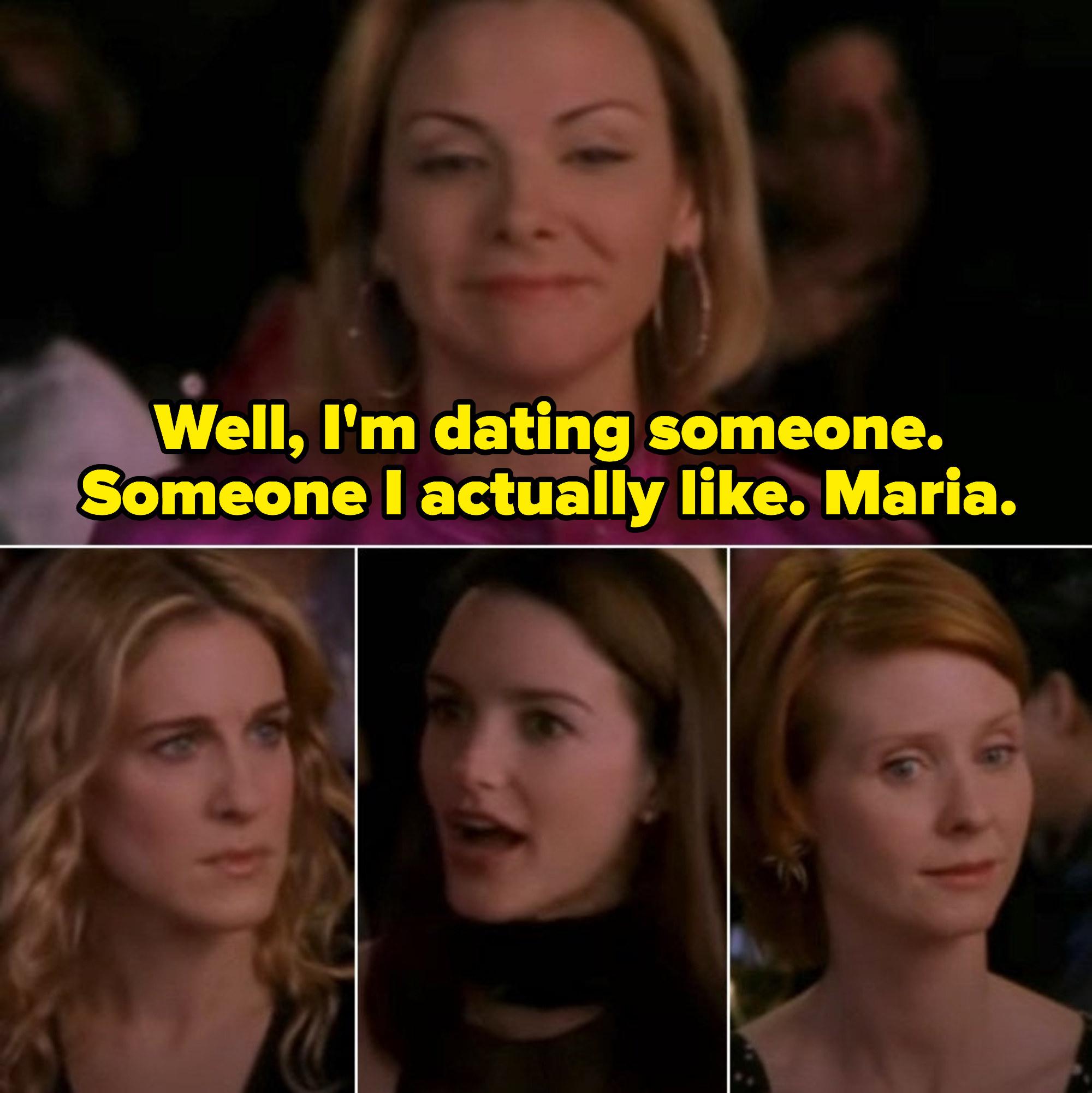 "Samantha: ""Well, I'm dating someone. Someone I actually like. Maria."""