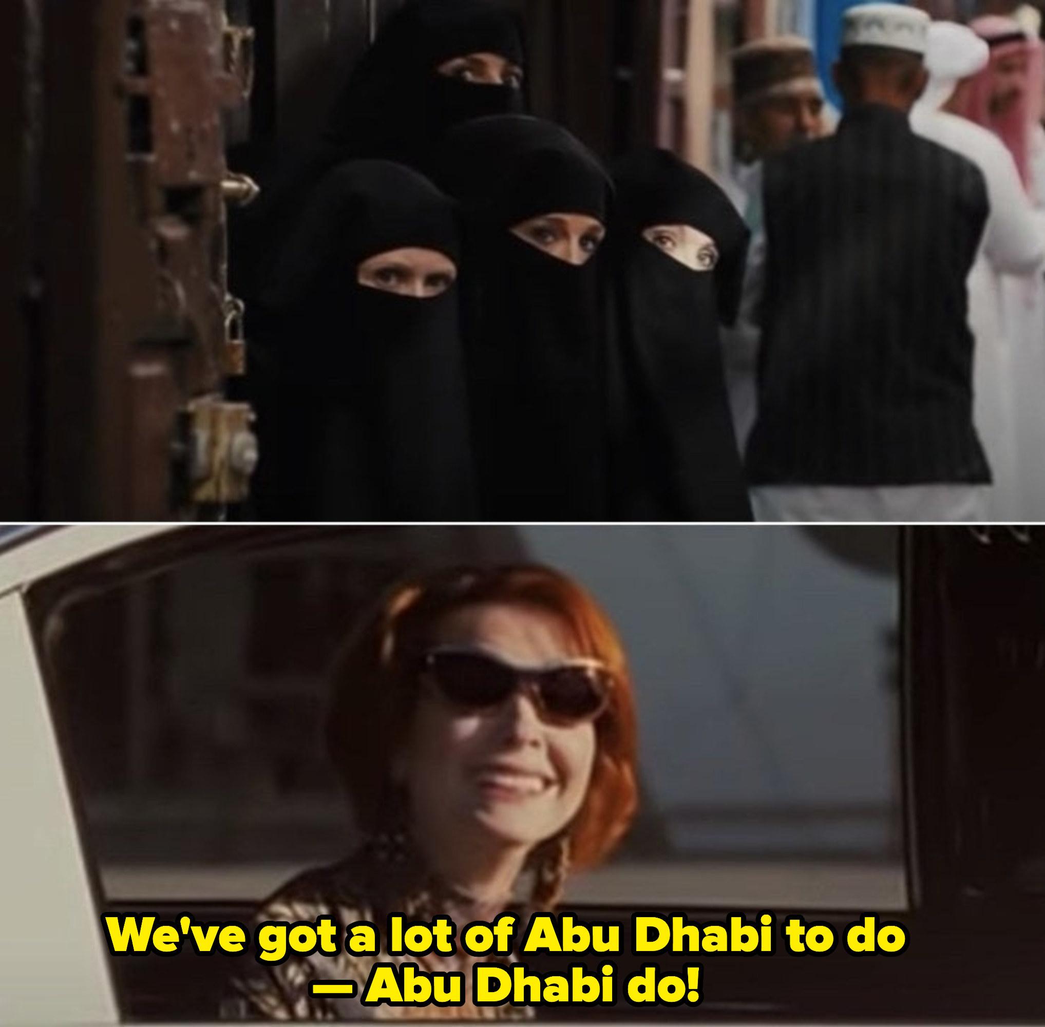"Miranda, Carrie, Samantha, and Charlotte wearing niqābs; Miranda screaming from the car: ""We've got a lot of Abu Dhabi to do -- Abu Dhabi do!"""