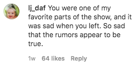 Comment that reads: You were one of my favorite parts of the show, and it was sad when you left. So sad that the rumors appear to be true.