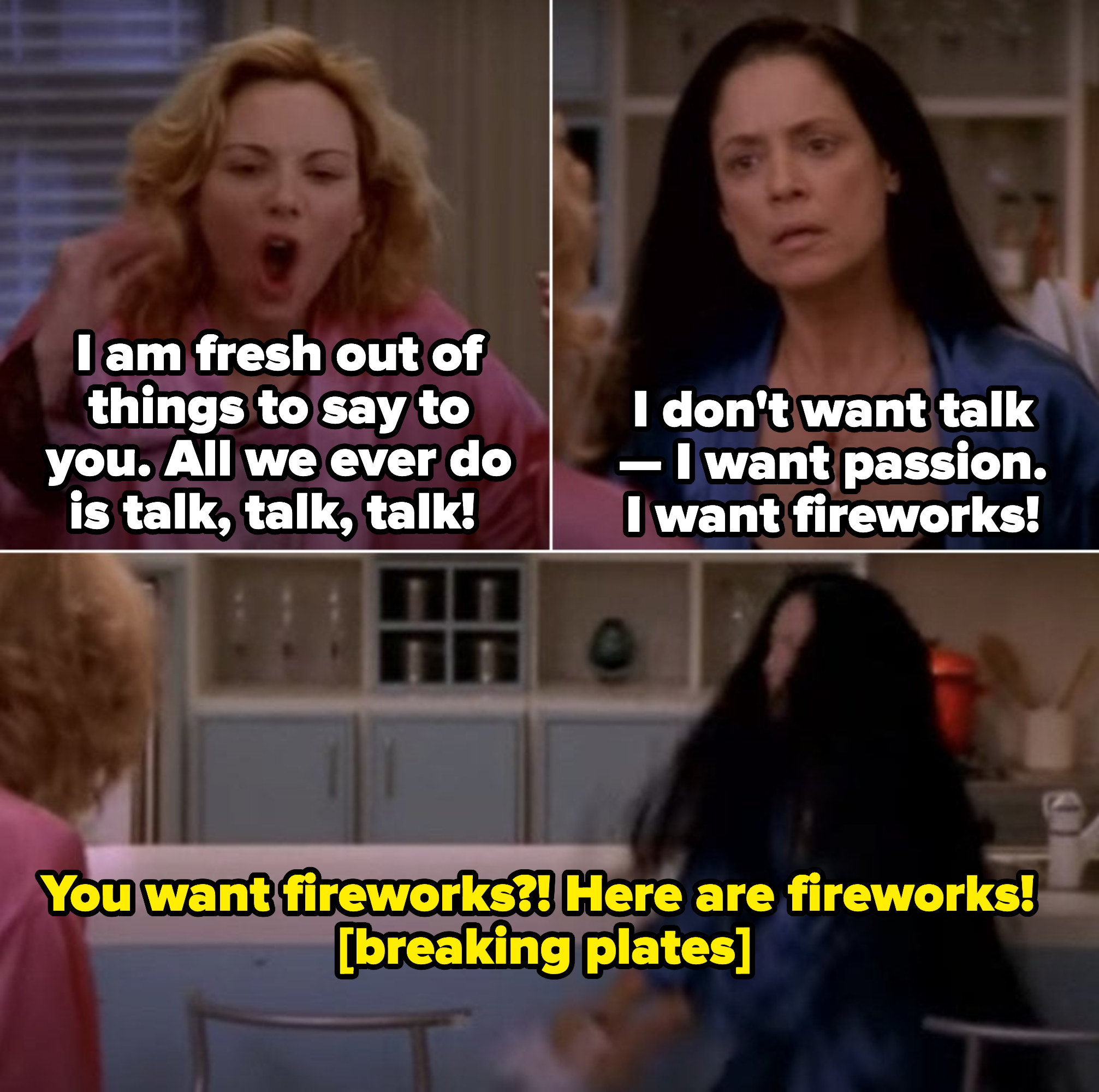 """Samantha: """"I don't want talk -- I want passion. I want fireworks!"""" Maria: You want fireworks?! Here are fireworks!"""" Maria breaks Samantha's plates"""