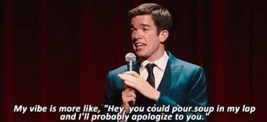 "John Mulaney: ""My vibe is more like, 'Hey, you could pour soup in my lap and I'll probably apologize to you."""