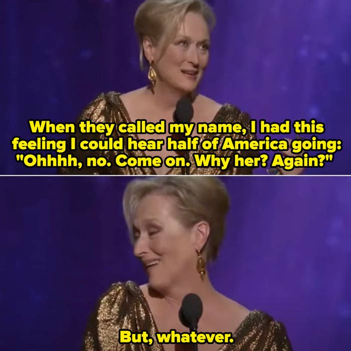 """Meryl on stage saying: """"When they called my name, I had this feeling I could hear half of America going: 'Ohhh, no. Come on. Why her? Again?' But, whatever."""