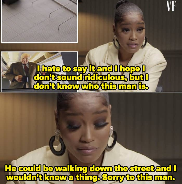 """Keke: """"I hate to say it and I hope I don't sound ridiculous, but I don't know who this man is. He could be walking down the street and I wouldn't know a thing. Sorry to this man"""""""