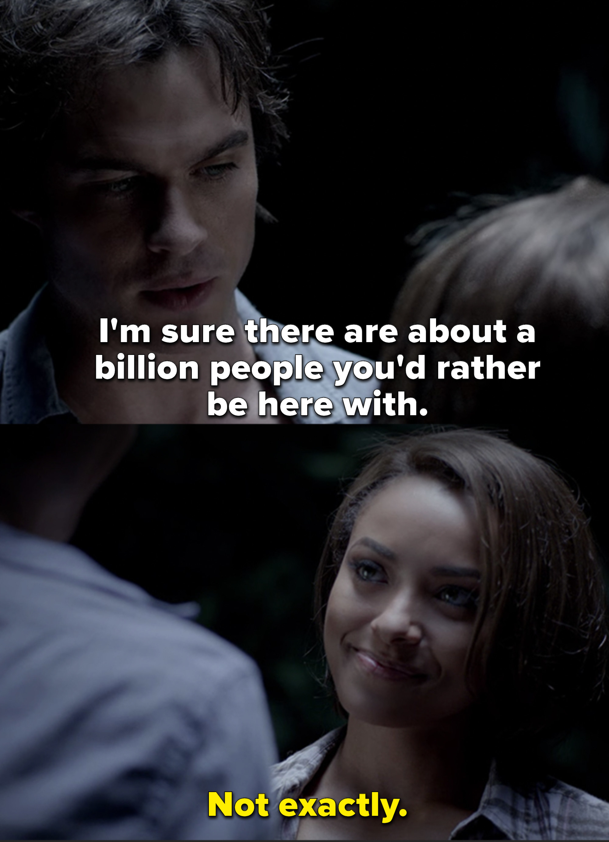 "Damon: ""I'm sure there are about a billion people you'd rather be here with."" Bonnie: ""Not exactly"""