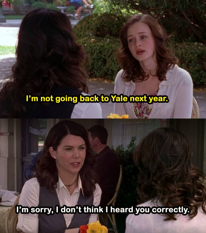 """Rory tells Lorelei she's not going back to Yale and Lorelei responds, """"I'm sorry, I don't think I heard you correctly"""""""