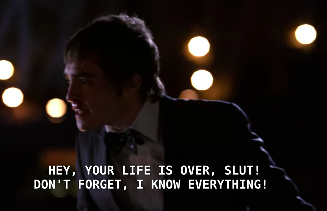 Chuck calls Serena a slut and tells her that her life is over and to remember that he knows everything