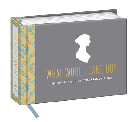 A book called what would Jane do? Quips and wisdom from Jane Austen